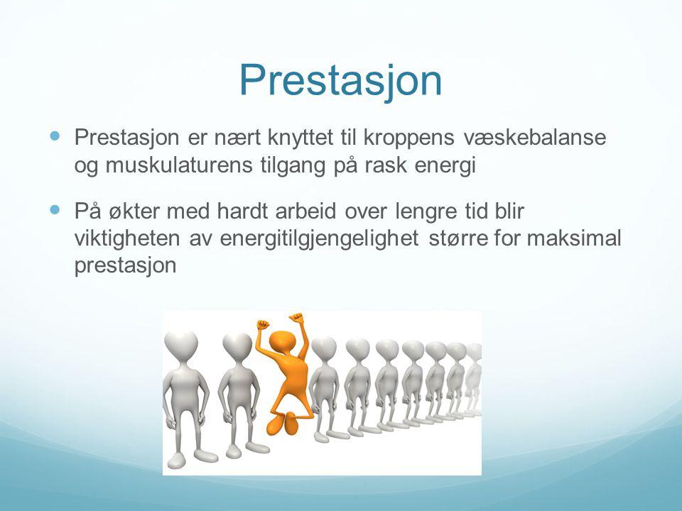 Prestasjon Prestasjon er nært knyttet til kroppens væskebalanse og muskulaturens tilgang på rask energi.