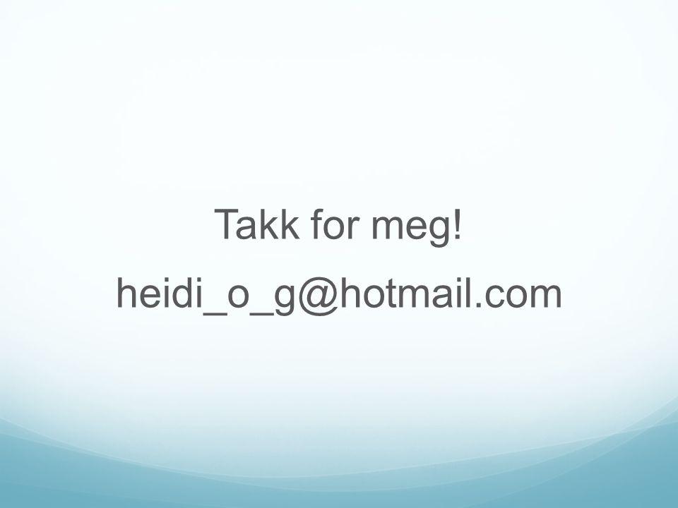 Takk for meg! heidi_o_g@hotmail.com