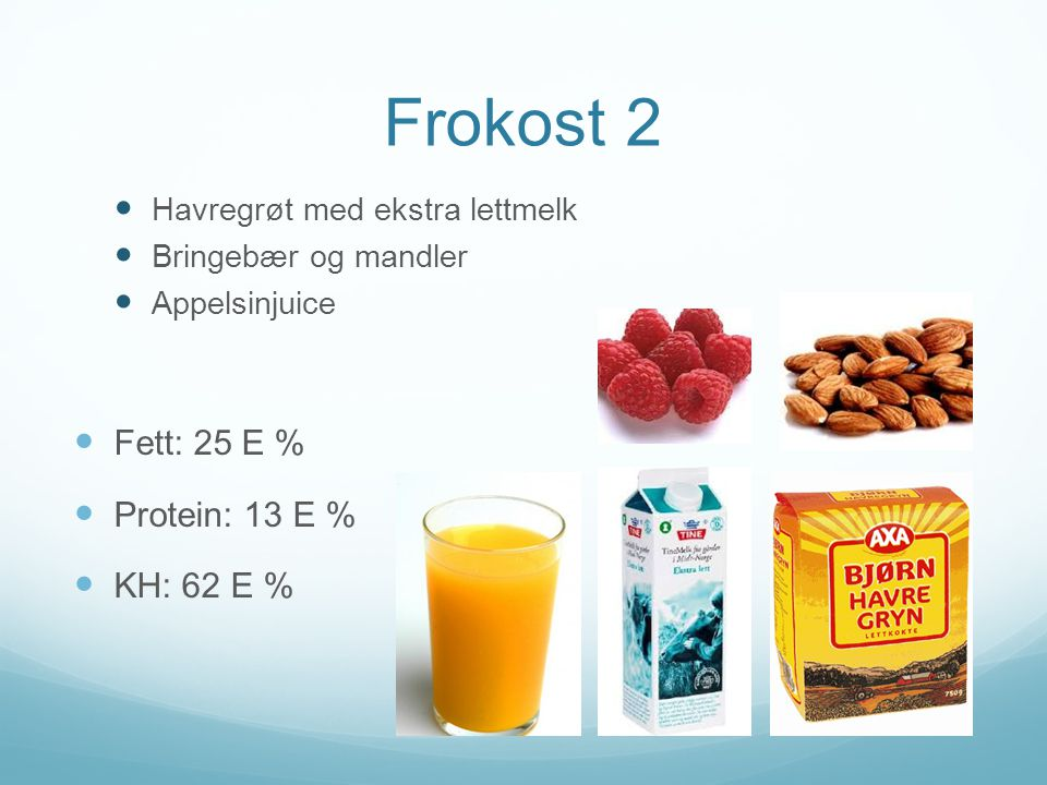 Frokost 2 Fett: 25 E % Protein: 13 E % KH: 62 E %