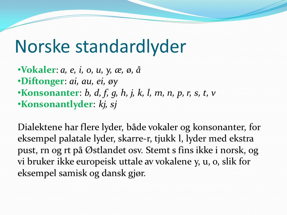 Norske standardlyder Vokaler: a, e, i, o, u, y, æ, ø, å