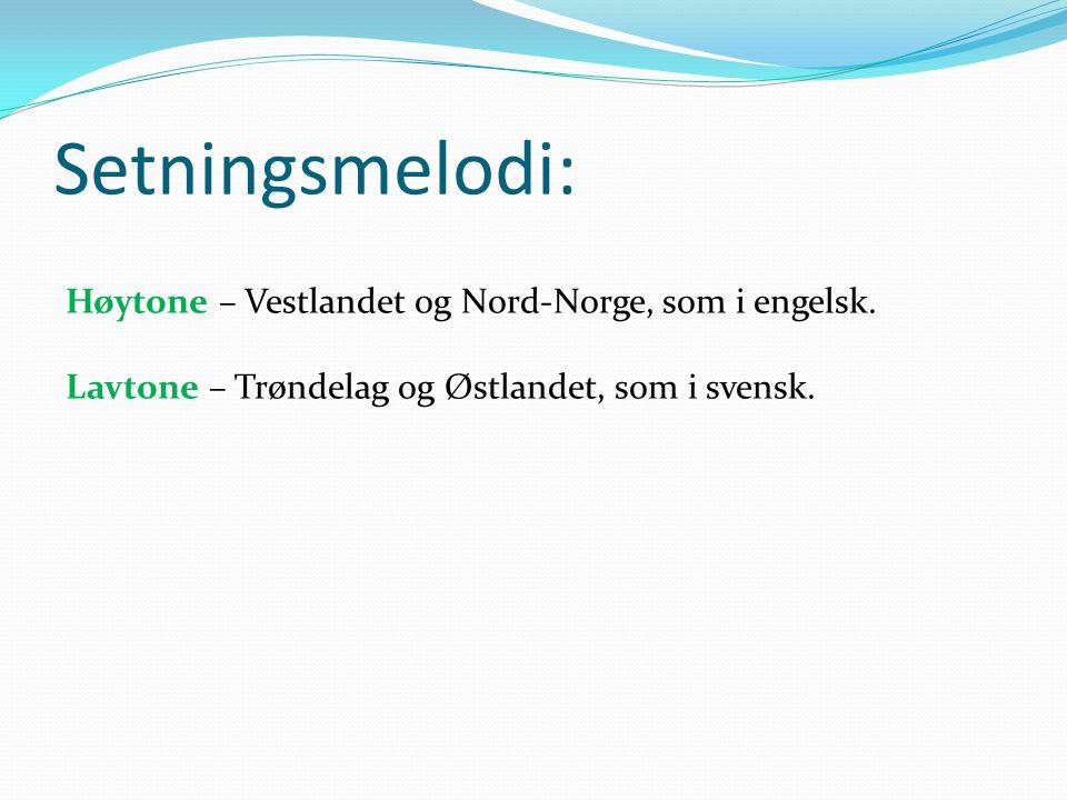 Setningsmelodi: Høytone – Vestlandet og Nord-Norge, som i engelsk.