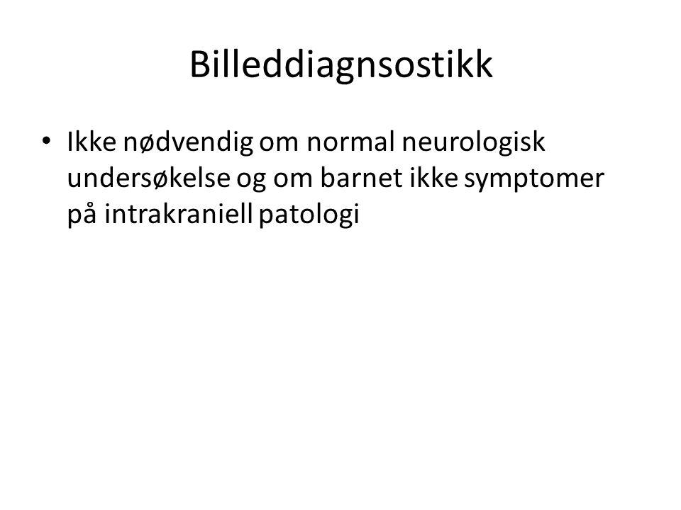 Billeddiagnsostikk Ikke nødvendig om normal neurologisk undersøkelse og om barnet ikke symptomer på intrakraniell patologi.