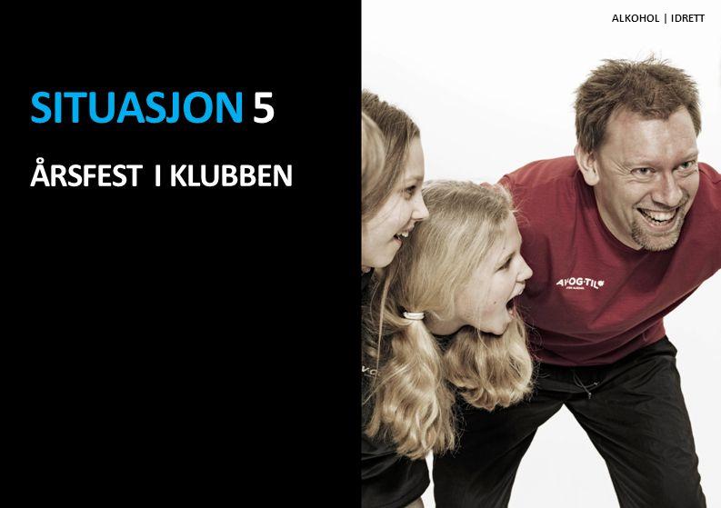 Situasjon 5 Årsfest i klubben ALKOHOL | IDRETT Alkohol | idrett