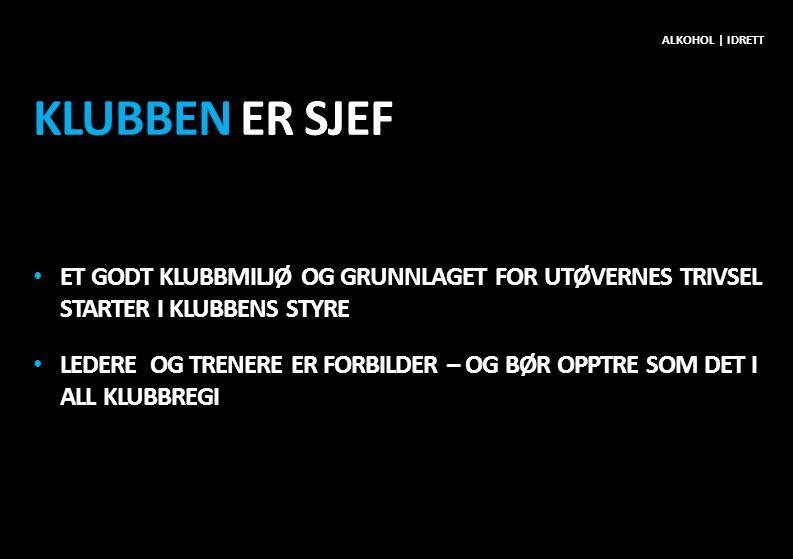 Alkohol | idrett Klubben er sjef. Et godt klubbmiljø og grunnlaget for UTØVERNES trivsel starter i klubbens styre.