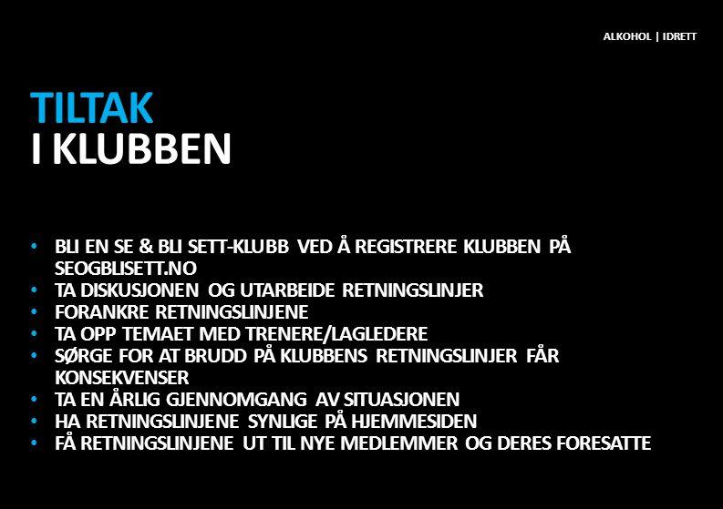 Alkohol | idrett Tiltak i klubben. BLI EN SE & BLI SETT-KLUBB ved å registrere klubben på Seogblisett.no.
