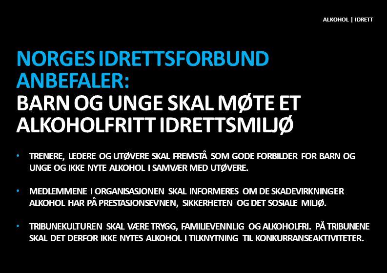 Alkohol | idrett Norges Idrettsforbund ANBEFALER: BARN OG UNGE SKAL MØTE ET ALKOHOLFRITT IDRETTSMILJØ.
