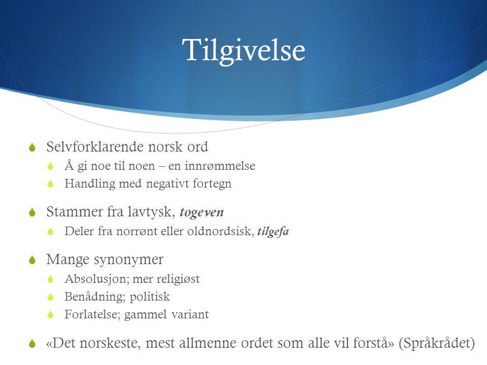 Tilgivelse Selvforklarende norsk ord Stammer fra lavtysk, togeven