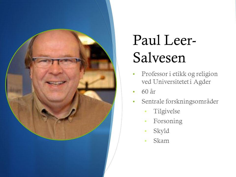 Paul Leer-Salvesen Professor i etikk og religion ved Universitetet i Agder. 60 år. Sentrale forskningsområder.