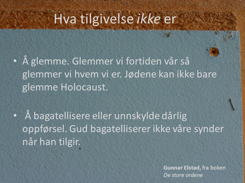 Hva tilgivelse ikke er Å glemme. Glemmer vi fortiden vår så glemmer vi hvem vi er. Jødene kan ikke bare glemme Holocaust.