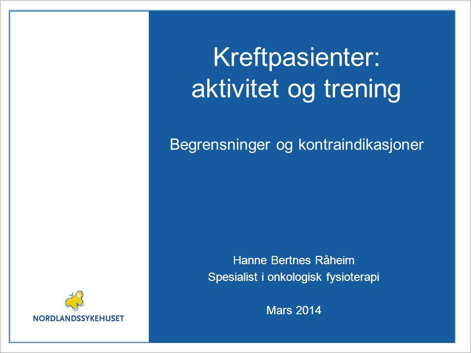 Hanne Bertnes Råheim Spesialist i onkologisk fysioterapi Mars 2014