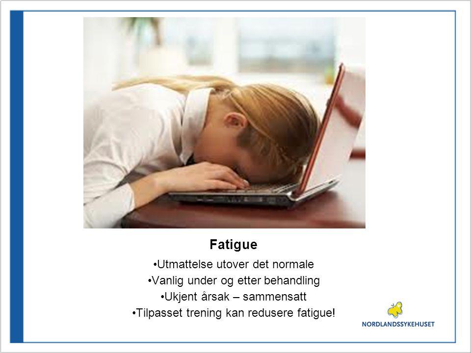 Fatigue Utmattelse utover det normale Vanlig under og etter behandling