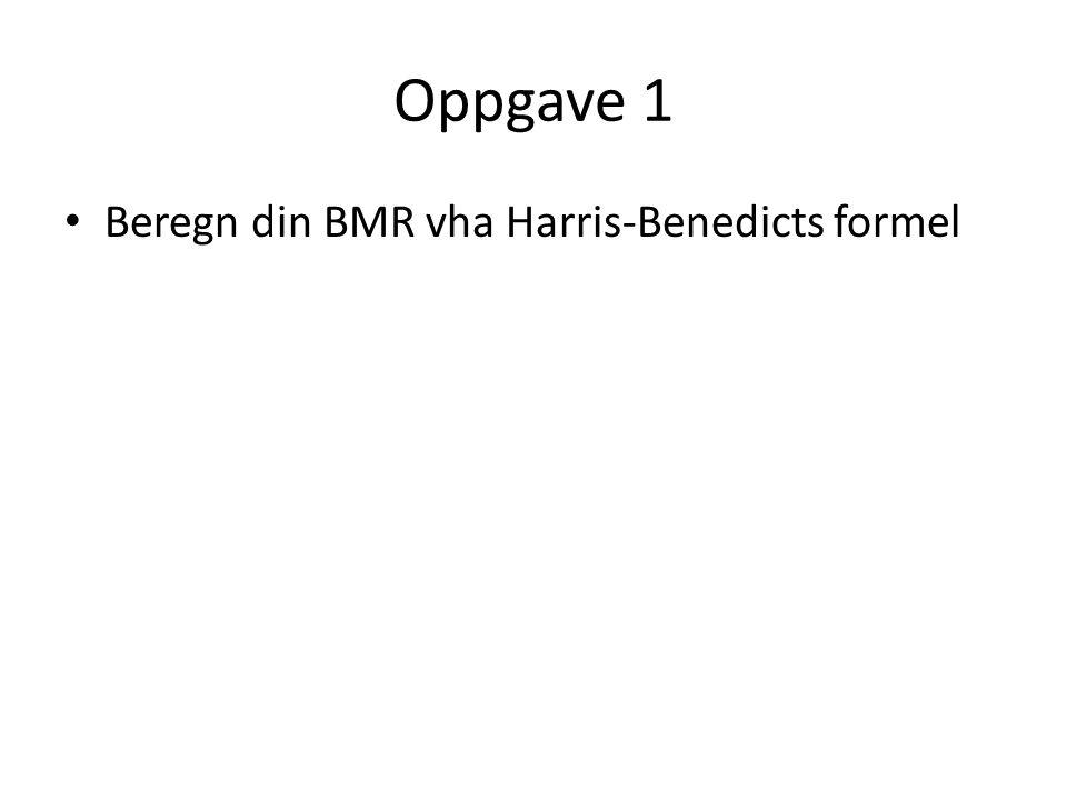 Oppgave 1 Beregn din BMR vha Harris-Benedicts formel