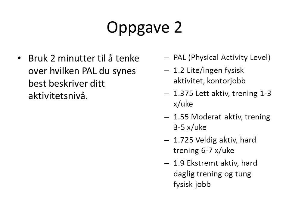 Oppgave 2 Bruk 2 minutter til å tenke over hvilken PAL du synes best beskriver ditt aktivitetsnivå.