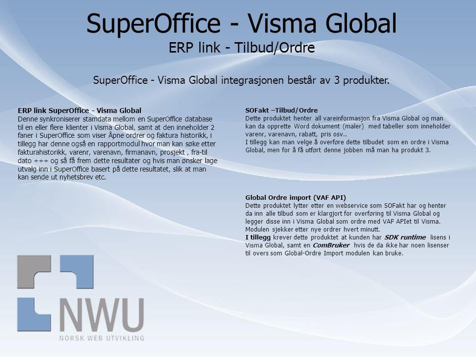 SuperOffice - Visma Global ERP link - Tilbud/Ordre SuperOffice - Visma Global integrasjonen består av 3 produkter.