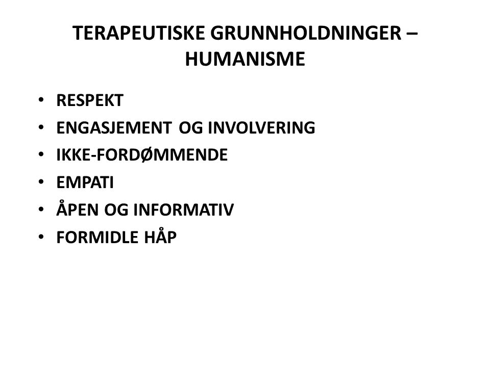 TERAPEUTISKE GRUNNHOLDNINGER – HUMANISME