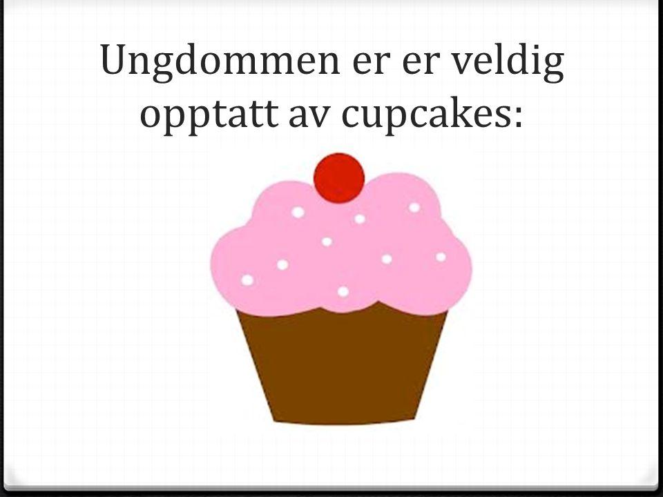 Ungdommen er er veldig opptatt av cupcakes: