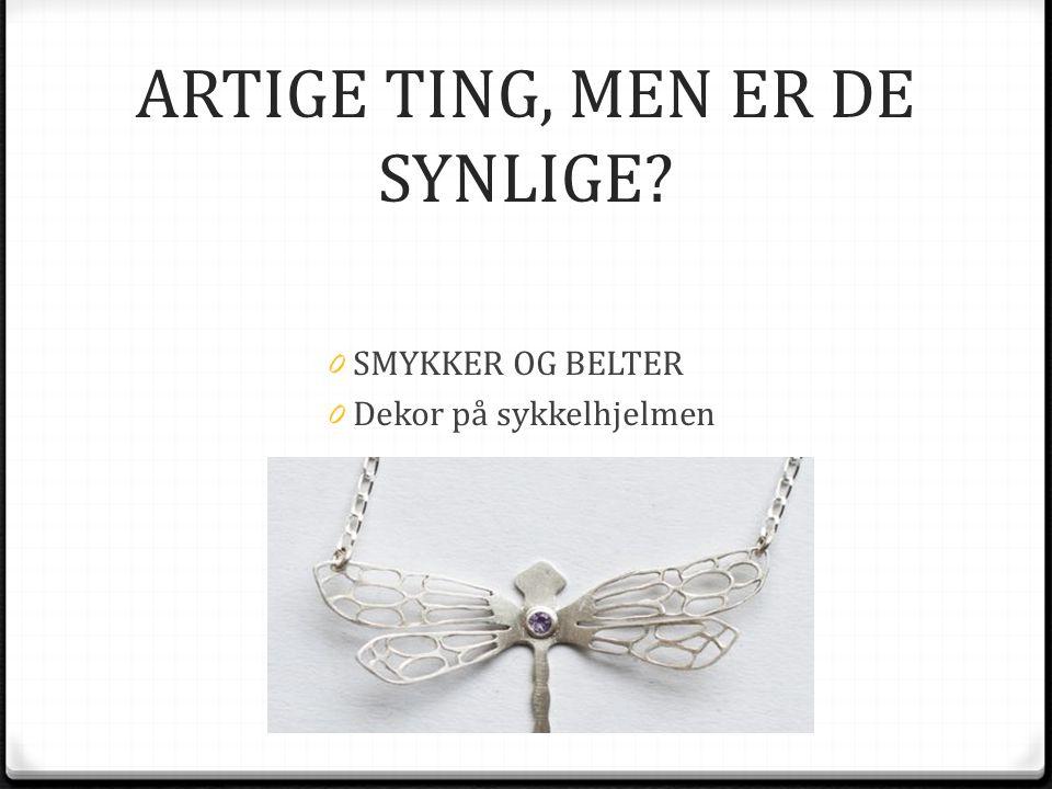 ARTIGE TING, MEN ER DE SYNLIGE