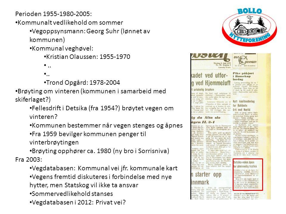 Perioden 1955-1980-2005: Kommunalt vedlikehold om sommer. Vegoppsynsmann: Georg Suhr (lønnet av kommunen)