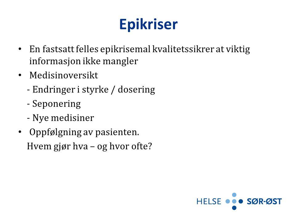 Epikriser En fastsatt felles epikrisemal kvalitetssikrer at viktig informasjon ikke mangler. Medisinoversikt.