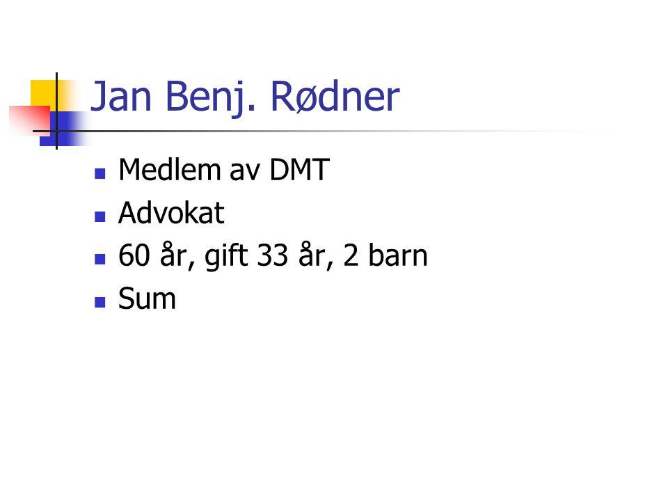 Jan Benj. Rødner Medlem av DMT Advokat 60 år, gift 33 år, 2 barn Sum