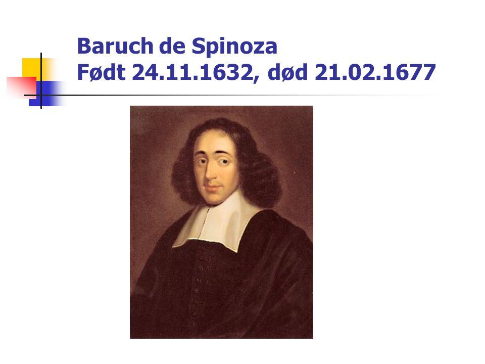 Baruch de Spinoza Født 24.11.1632, død 21.02.1677