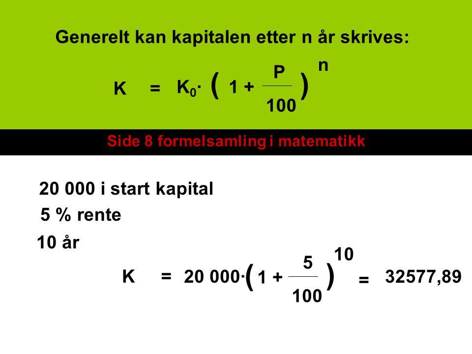 ( ) ( ) Generelt kan kapitalen etter n år skrives: n P K = K0· 1 + 100