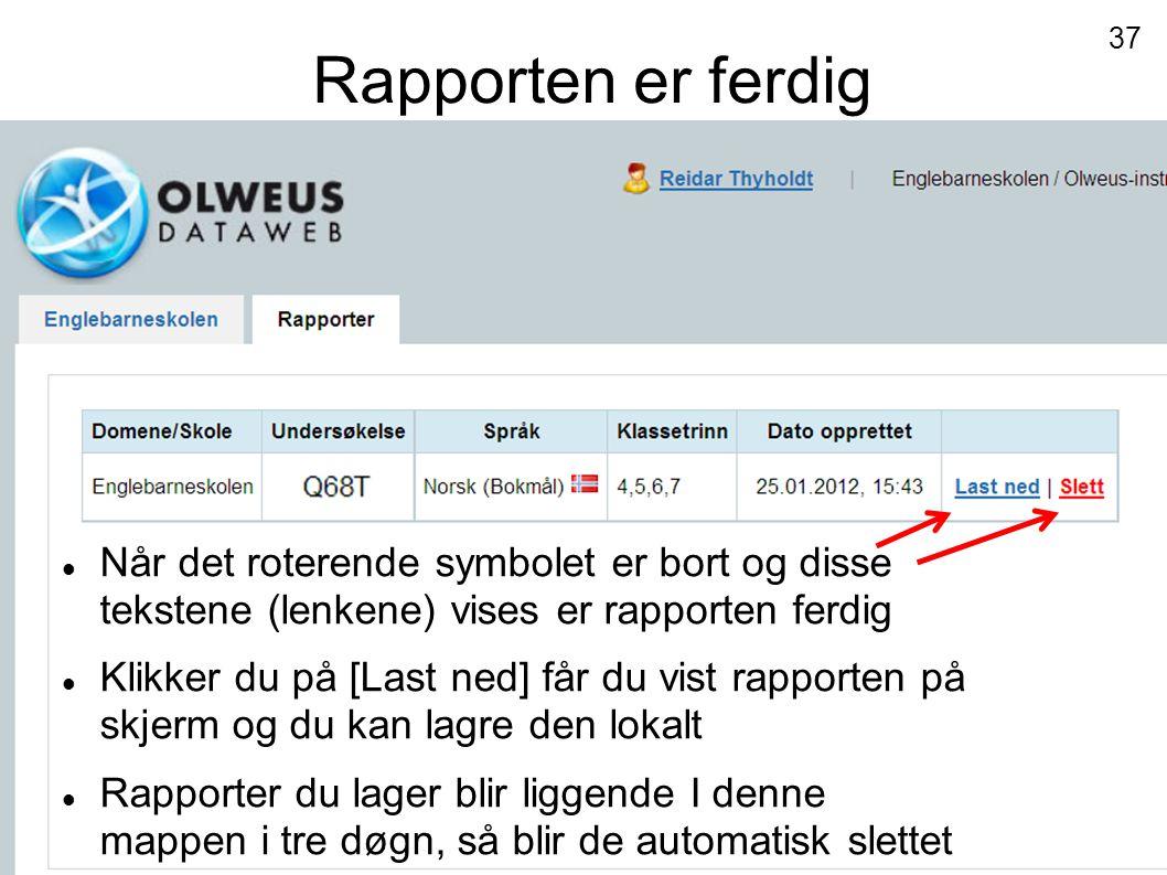 Rapporten er ferdig Når det roterende symbolet er bort og disse tekstene (lenkene) vises er rapporten ferdig.