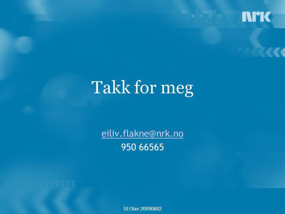 Takk for meg eiliv.flakne@nrk.no 950 66565 St.Olav 20090602