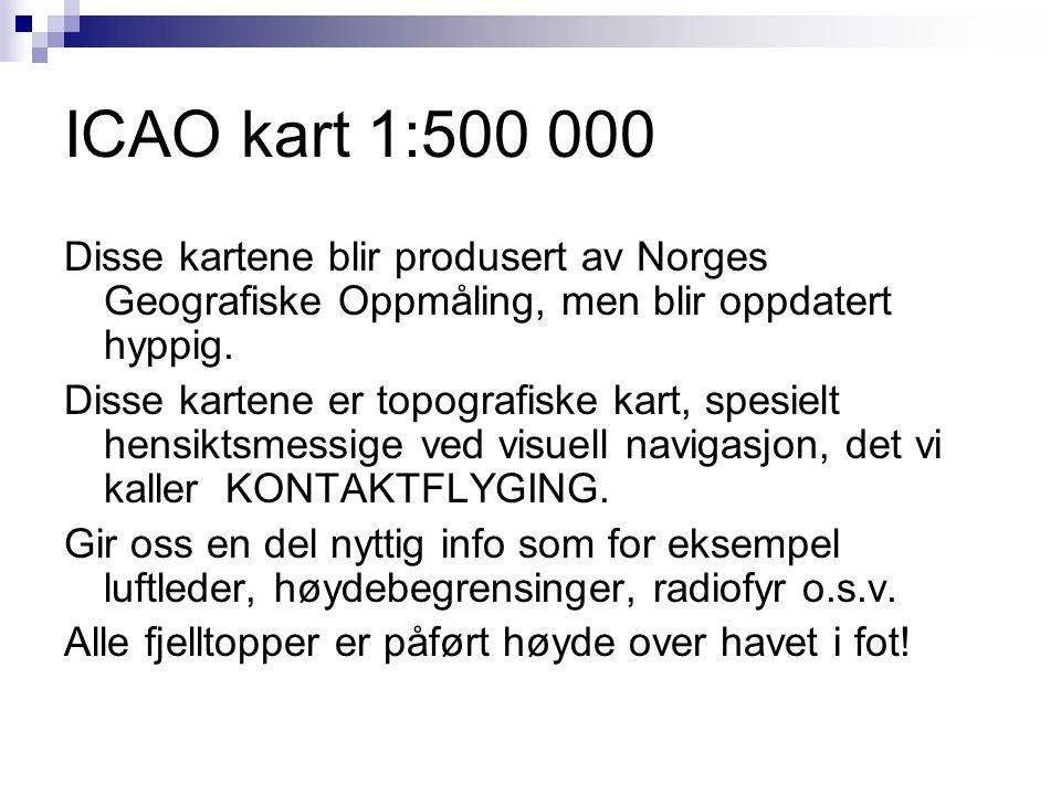 ICAO kart 1:500 000 Disse kartene blir produsert av Norges Geografiske Oppmåling, men blir oppdatert hyppig.