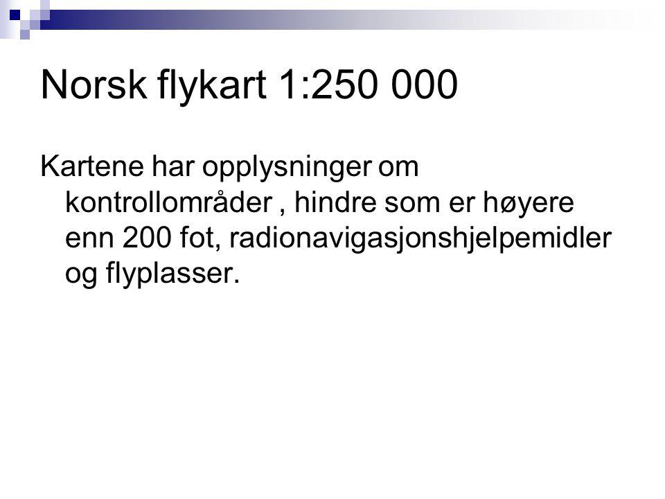 Norsk flykart 1:250 000 Kartene har opplysninger om kontrollområder , hindre som er høyere enn 200 fot, radionavigasjonshjelpemidler og flyplasser.