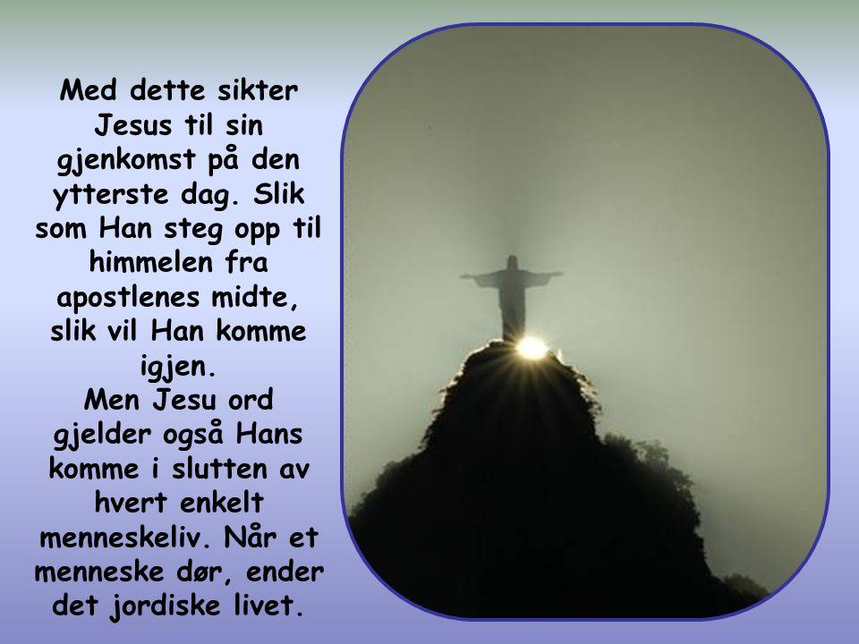 Med dette sikter Jesus til sin gjenkomst på den ytterste dag