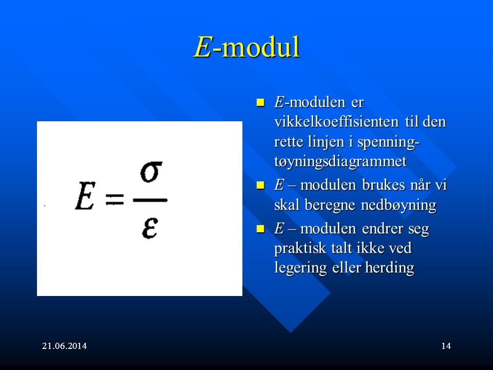 E-modul E-modulen er vikkelkoeffisienten til den rette linjen i spenning-tøyningsdiagrammet. E – modulen brukes når vi skal beregne nedbøyning.