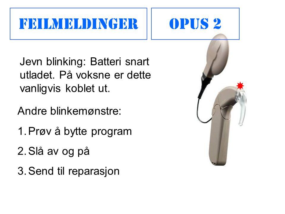 Feilmeldinger Opus 2. Jevn blinking: Batteri snart utladet. På voksne er dette vanligvis koblet ut.