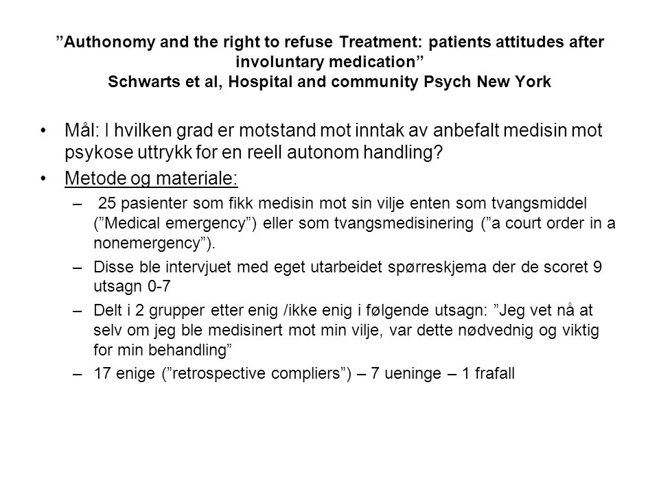 Authonomy and the right to refuse Treatment: patients attitudes after involuntary medication Schwarts et al, Hospital and community Psych New York