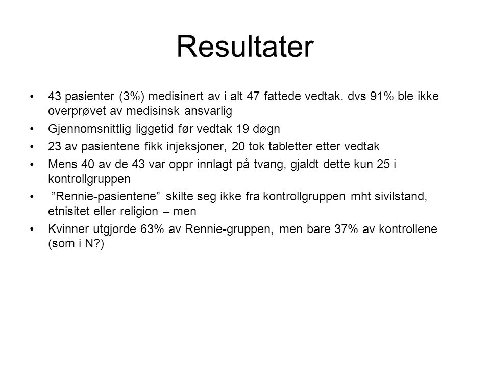 Resultater 43 pasienter (3%) medisinert av i alt 47 fattede vedtak. dvs 91% ble ikke overprøvet av medisinsk ansvarlig.