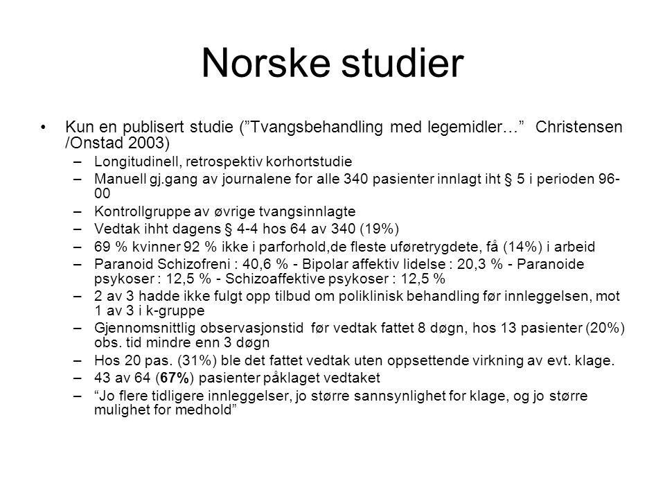 Norske studier Kun en publisert studie ( Tvangsbehandling med legemidler… Christensen /Onstad 2003)