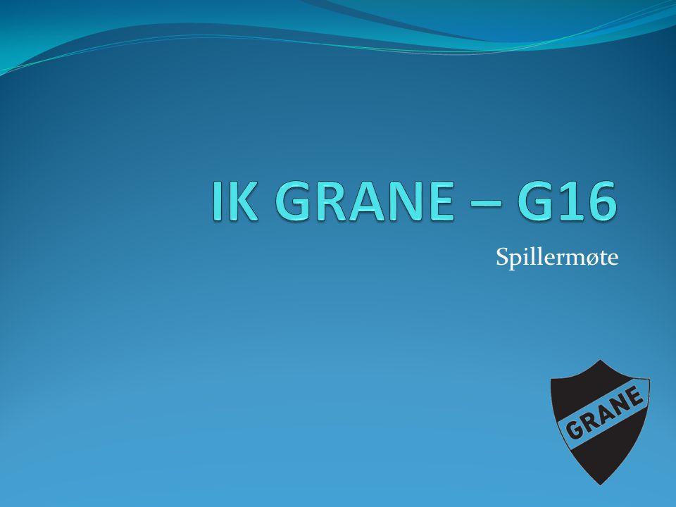 IK GRANE – G16 Spillermøte
