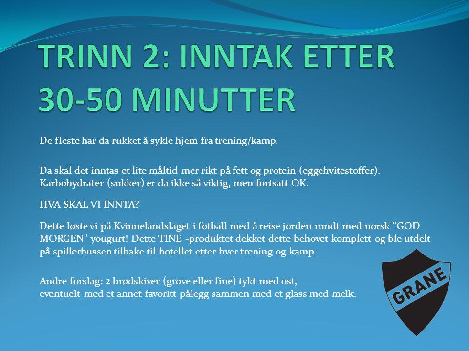 TRINN 2: INNTAK ETTER 30-50 MINUTTER