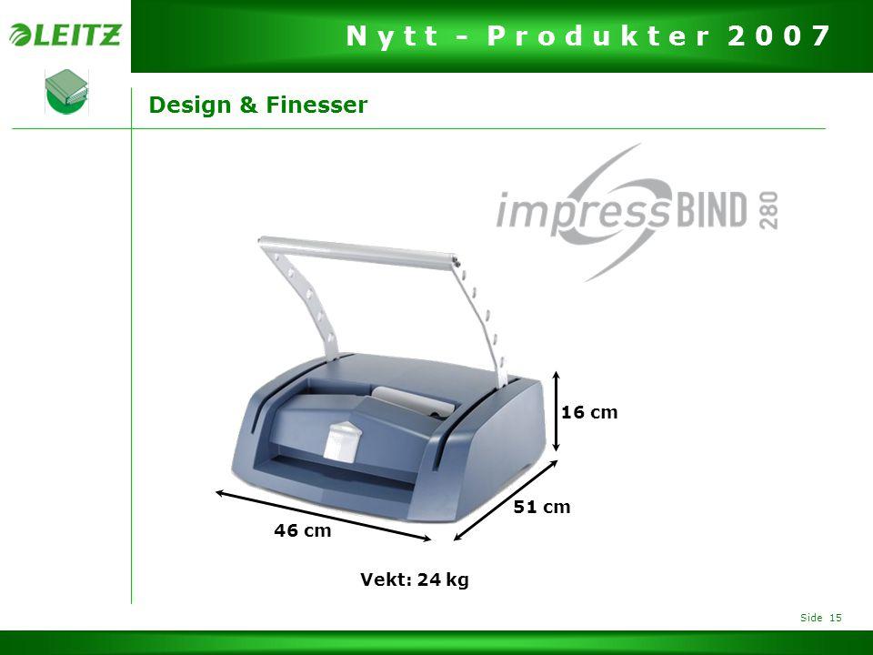 Design & Finesser 16 cm 51 cm 46 cm Vekt: 24 kg