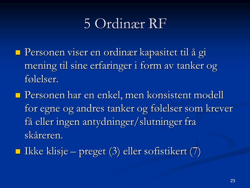 5 Ordinær RF Personen viser en ordinær kapasitet til å gi mening til sine erfaringer i form av tanker og følelser.