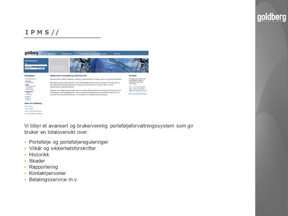 I P M S // Vi tilbyr et avansert og brukervennlig porteføljeforvaltningssystem som gir bruker en totaloversikt over: