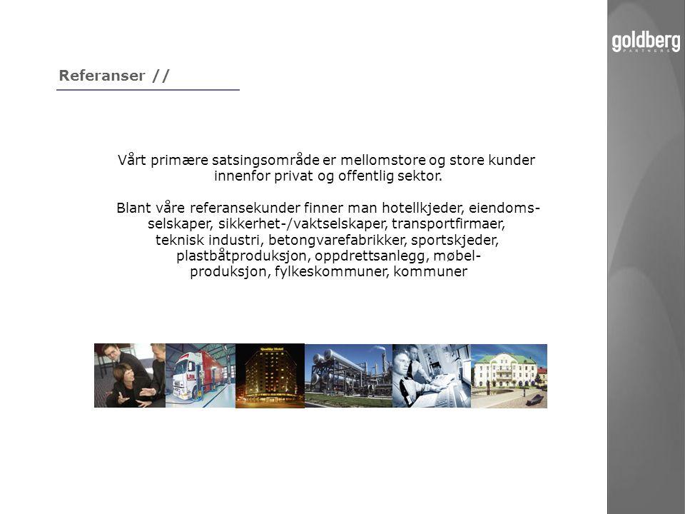 Referanser // Vårt primære satsingsområde er mellomstore og store kunder. innenfor privat og offentlig sektor.