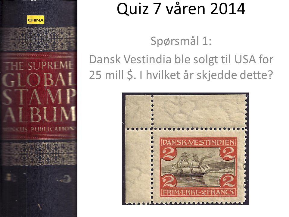 Quiz 7 våren 2014 Spørsmål 1: Dansk Vestindia ble solgt til USA for 25 mill $.