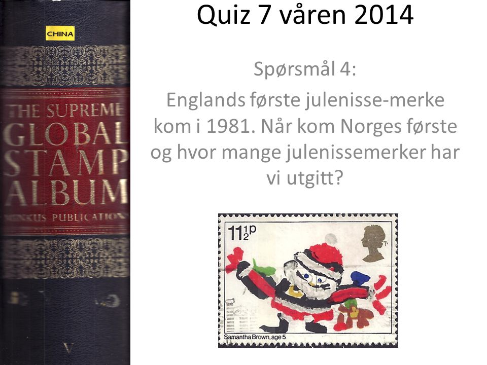 Quiz 7 våren 2014 Spørsmål 4: Englands første julenisse-merke kom i 1981.