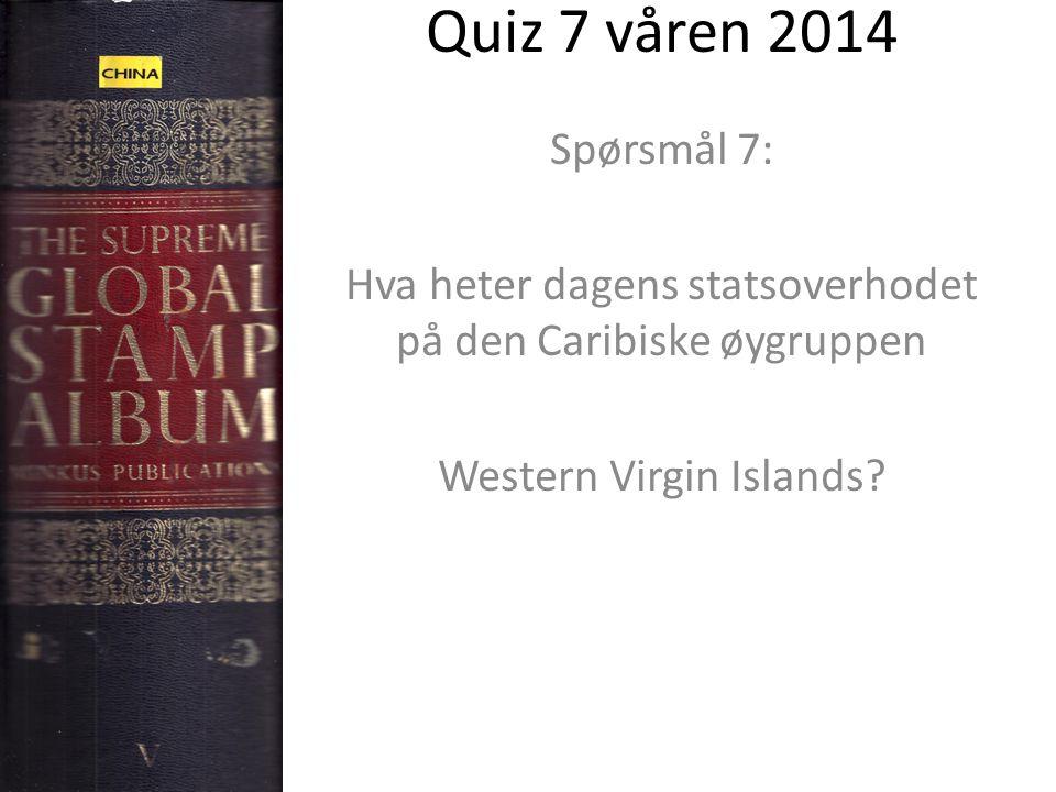Quiz 7 våren 2014 Spørsmål 7: Hva heter dagens statsoverhodet på den Caribiske øygruppen.