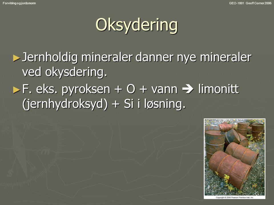 Oksydering Jernholdig mineraler danner nye mineraler ved okysdering.