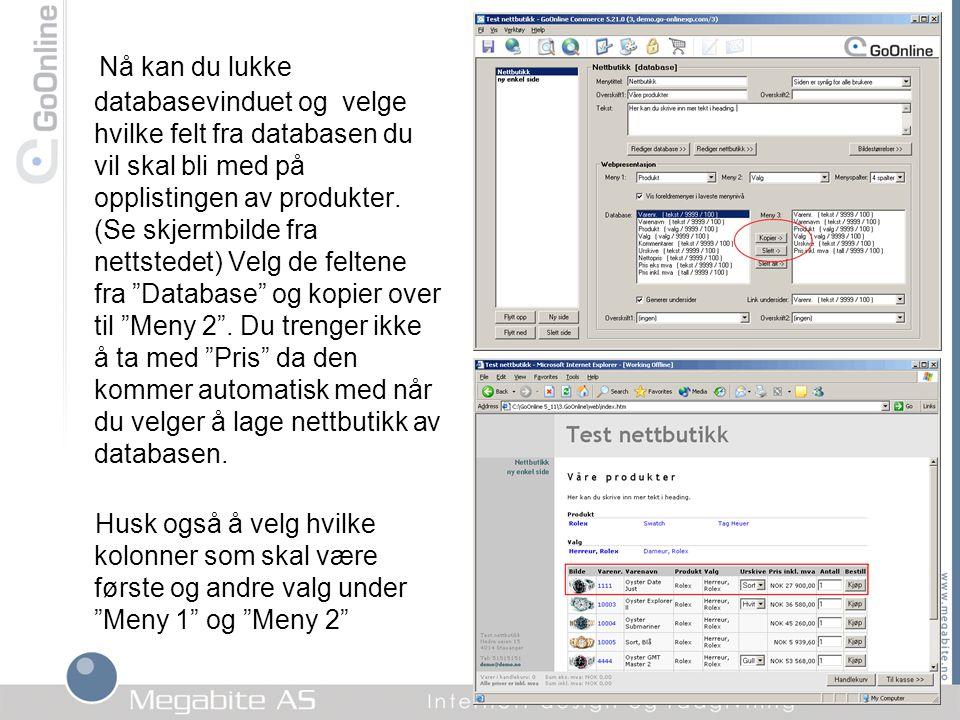 Nå kan du lukke databasevinduet og velge hvilke felt fra databasen du vil skal bli med på opplistingen av produkter. (Se skjermbilde fra nettstedet) Velg de feltene fra Database og kopier over til Meny 2 . Du trenger ikke å ta med Pris da den kommer automatisk med når du velger å lage nettbutikk av databasen.