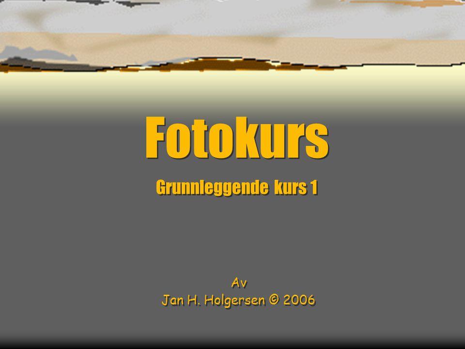 Fotokurs Grunnleggende kurs 1 Av Jan H. Holgersen © 2006
