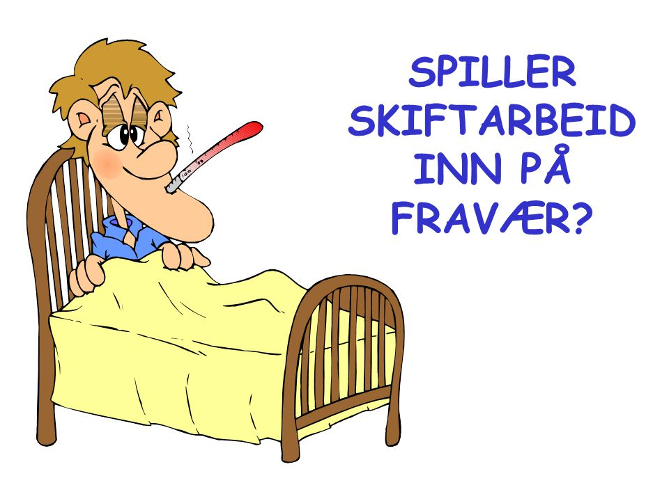 SPILLER SKIFTARBEID INN PÅ FRAVÆR