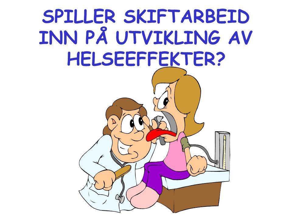 SPILLER SKIFTARBEID INN PÅ UTVIKLING AV HELSEEFFEKTER